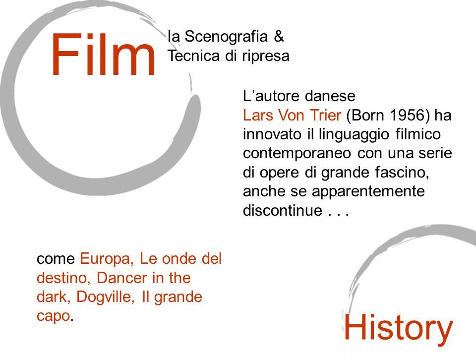 Film Ia Scenografia & Tecnica di ripresa L'autore danese Lars Von Trier (Born 1956) ha innovato il linguaggio filmico contemporaneo con una serie di o