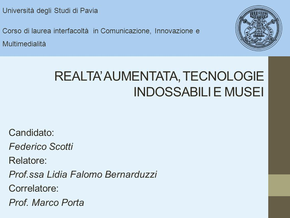 Università degli Studi di Pavia Analisi di strumenti che sfruttano tecnologie AR Evoluzione degli strumenti portatili in strumenti indossabili Applicazione degli strumenti indossabili in ambito culturale