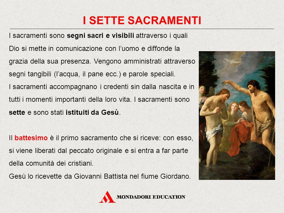 I sacramenti sono segni sacri e visibili attraverso i quali Dio si mette in comunicazione con l'uomo e diffonde la grazia della sua presenza.