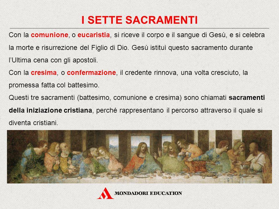 Con la comunione, o eucaristia, si riceve il corpo e il sangue di Gesù, e si celebra la morte e risurrezione del Figlio di Dio.
