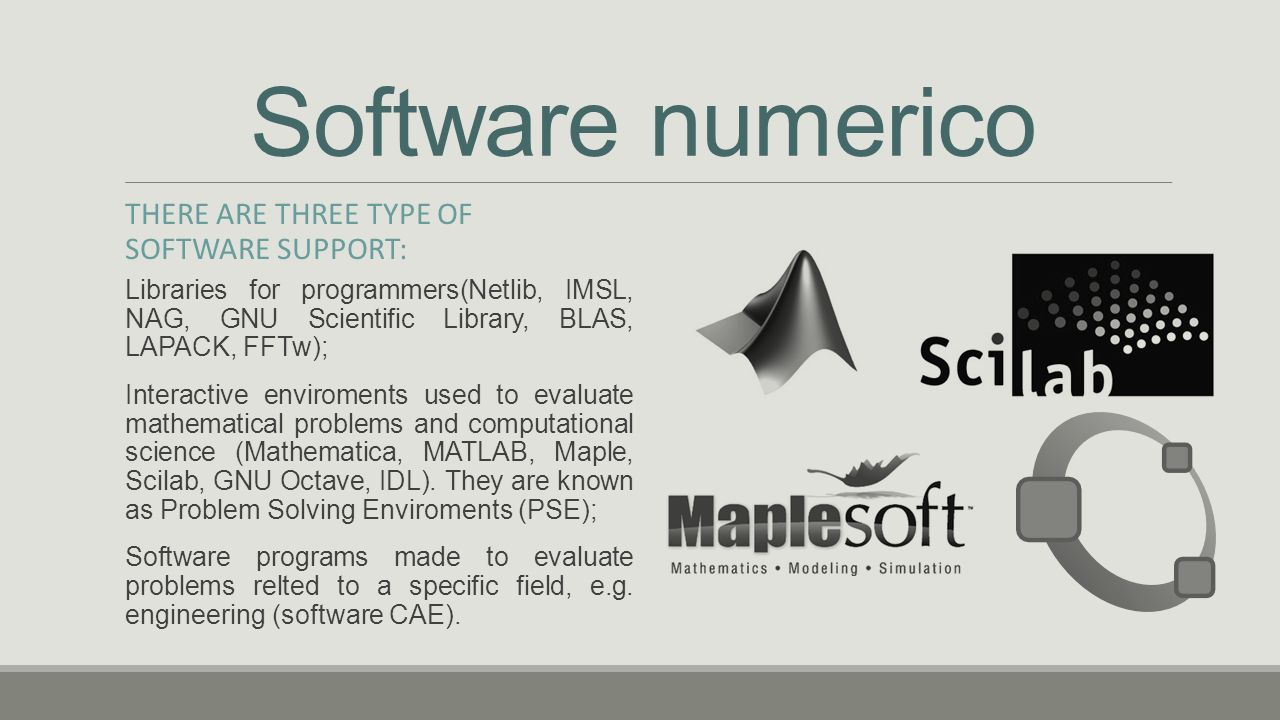 Software numerico THERE ARE THREE TYPE OF SOFTWARE SUPPORT: Libraries for programmers(Netlib, IMSL, NAG, GNU Scientific Library, BLAS, LAPACK, FFTw);