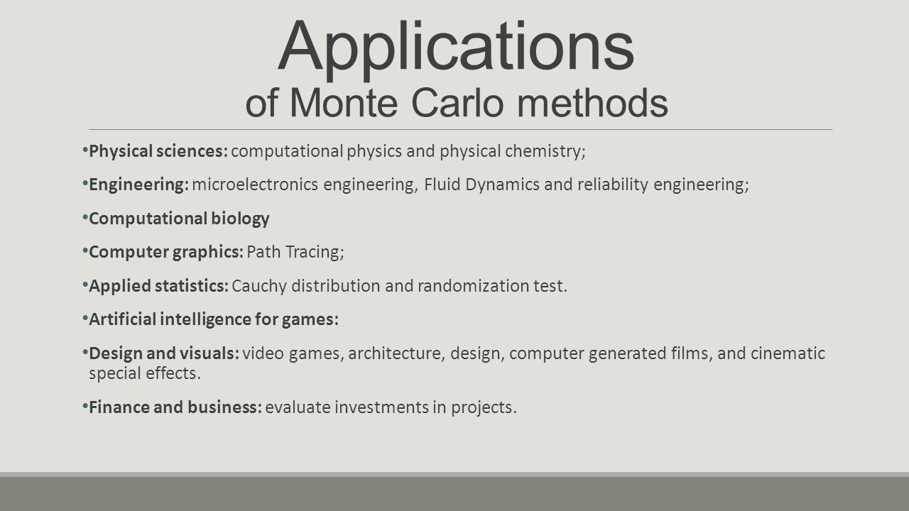 Applications of Monte Carlo methods Physical sciences: computational physics and physical chemistry; Engineering: microelectronics engineering, Fluid