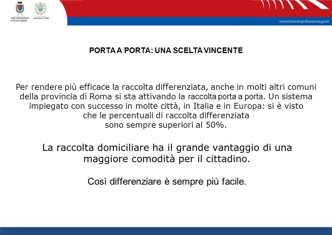 6 PORTA A PORTA: UNA SCELTA VINCENTE Per rendere più efficace la raccolta differenziata, anche in molti altri comuni della provincia di Roma si sta attivando la raccolta porta a porta.