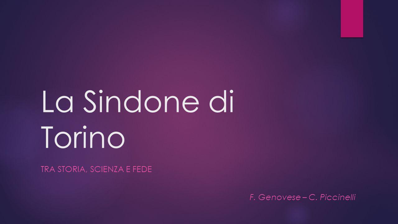 La Sindone di Torino F. Genovese – C. Piccinelli TRA STORIA, SCIENZA E FEDE