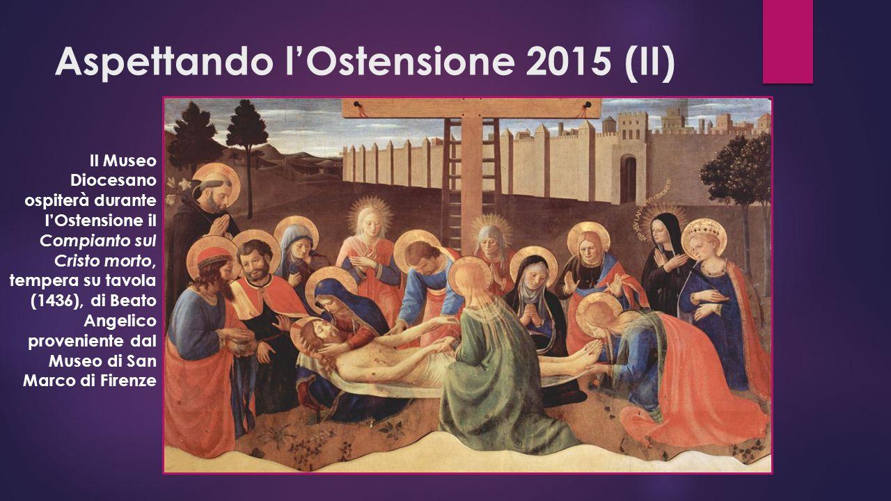 Aspettando l'Ostensione 2015 (II) Il Museo Diocesano ospiterà durante l'Ostensione il Compianto sul Cristo morto, tempera su tavola (1436), di Beato Angelico proveniente dal Museo di San Marco di Firenze