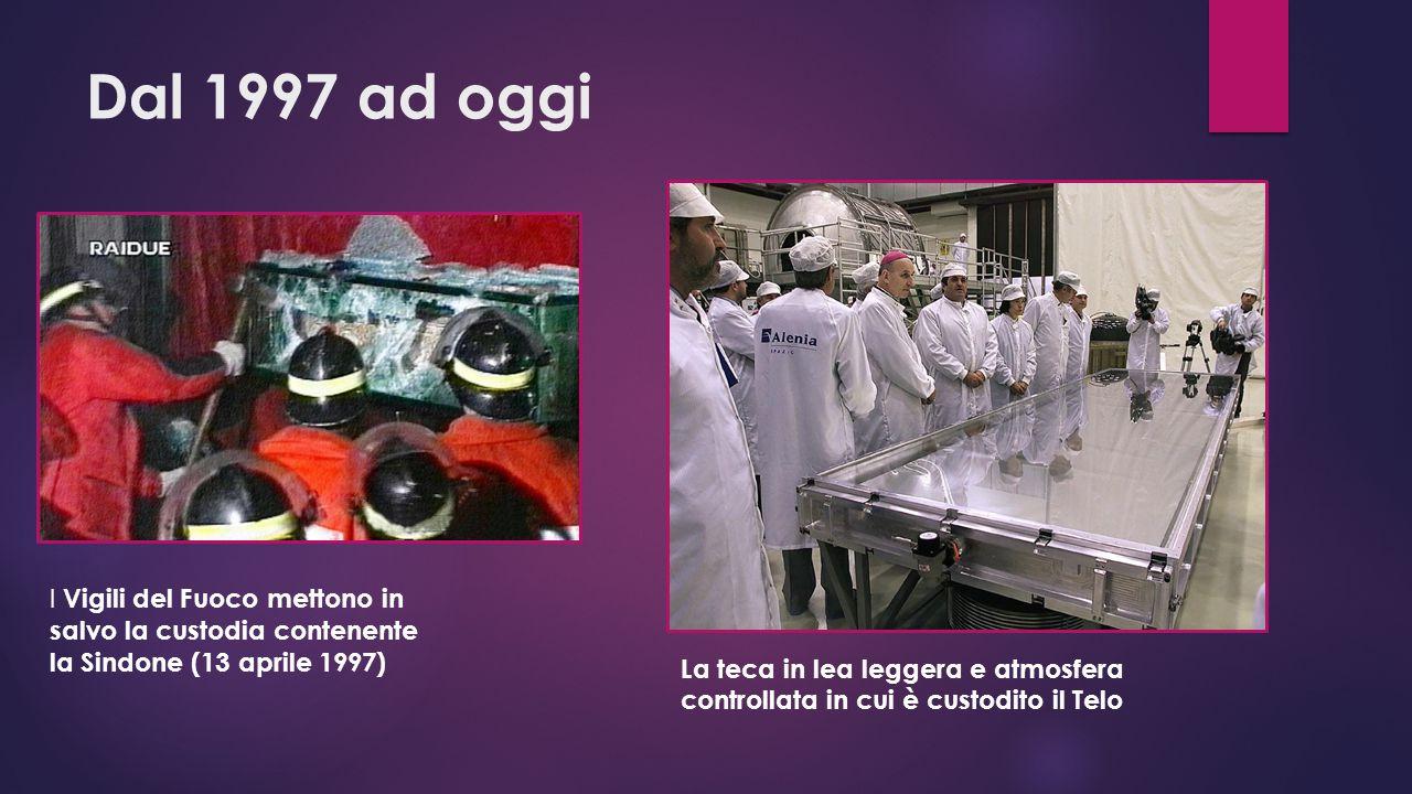 Dal 1997 ad oggi I Vigili del Fuoco mettono in salvo la custodia contenente la Sindone (13 aprile 1997) La teca in lea leggera e atmosfera controllata in cui è custodito il Telo
