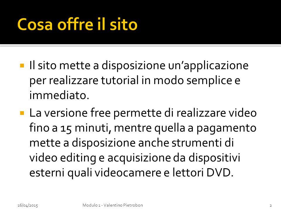  L'indirizzo del sito è: http://www.screencast- o-matic.comhttp://www.screencast- o-matic.com 16/04/2015Modulo 1 - Valentino Pietrobon3