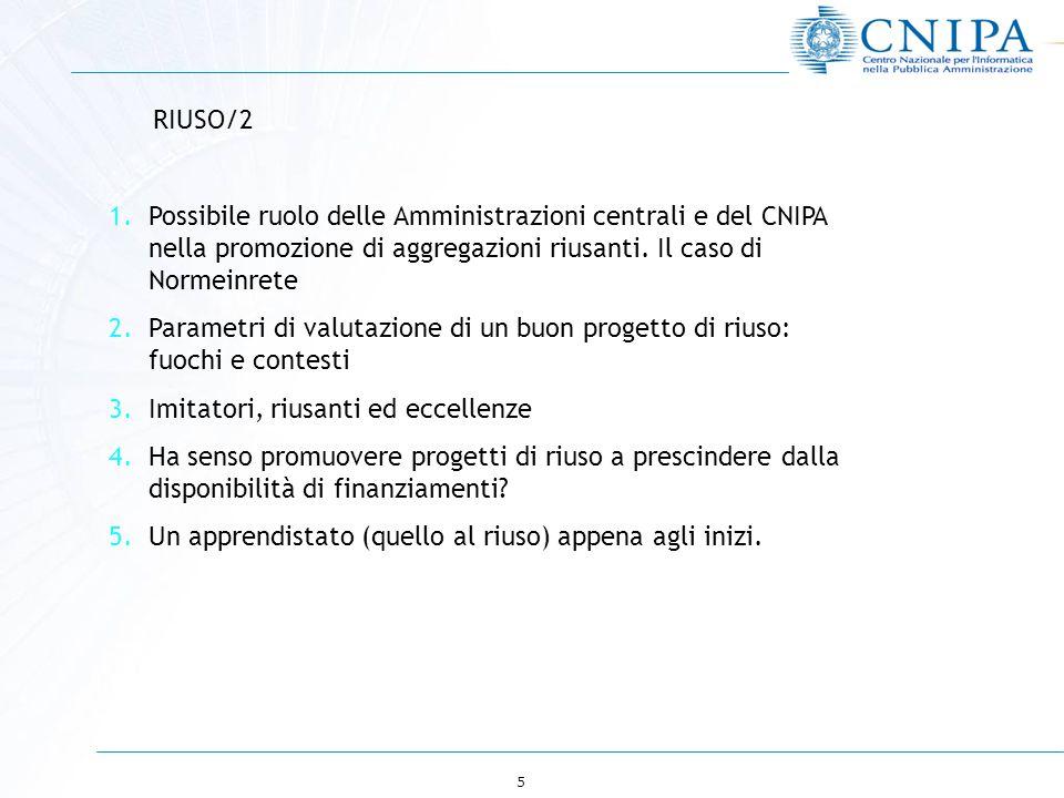 5 RIUSO/2 1.Possibile ruolo delle Amministrazioni centrali e del CNIPA nella promozione di aggregazioni riusanti.