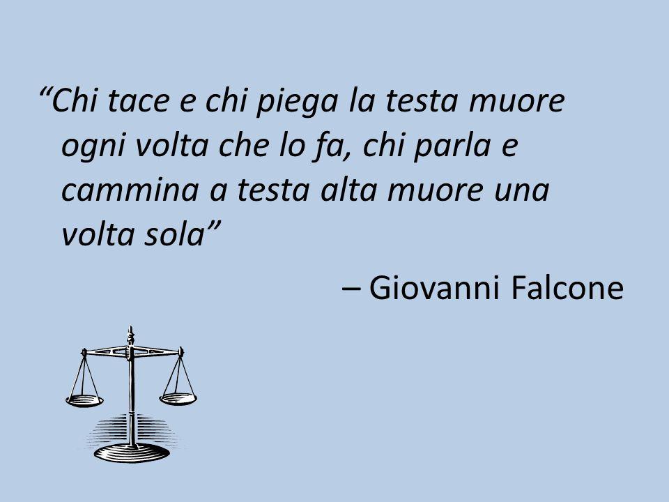 """""""Chi tace e chi piega la testa muore ogni volta che lo fa, chi parla e cammina a testa alta muore una volta sola"""" – Giovanni Falcone"""