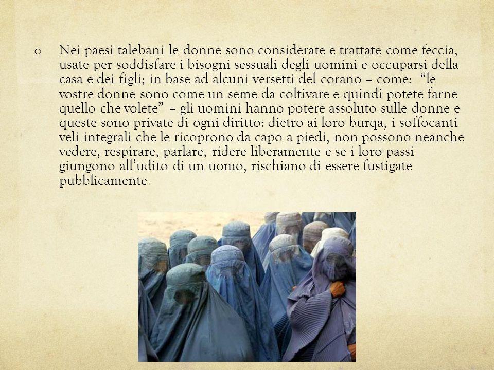 o Nei paesi talebani le donne sono considerate e trattate come feccia, usate per soddisfare i bisogni sessuali degli uomini e occuparsi della casa e d