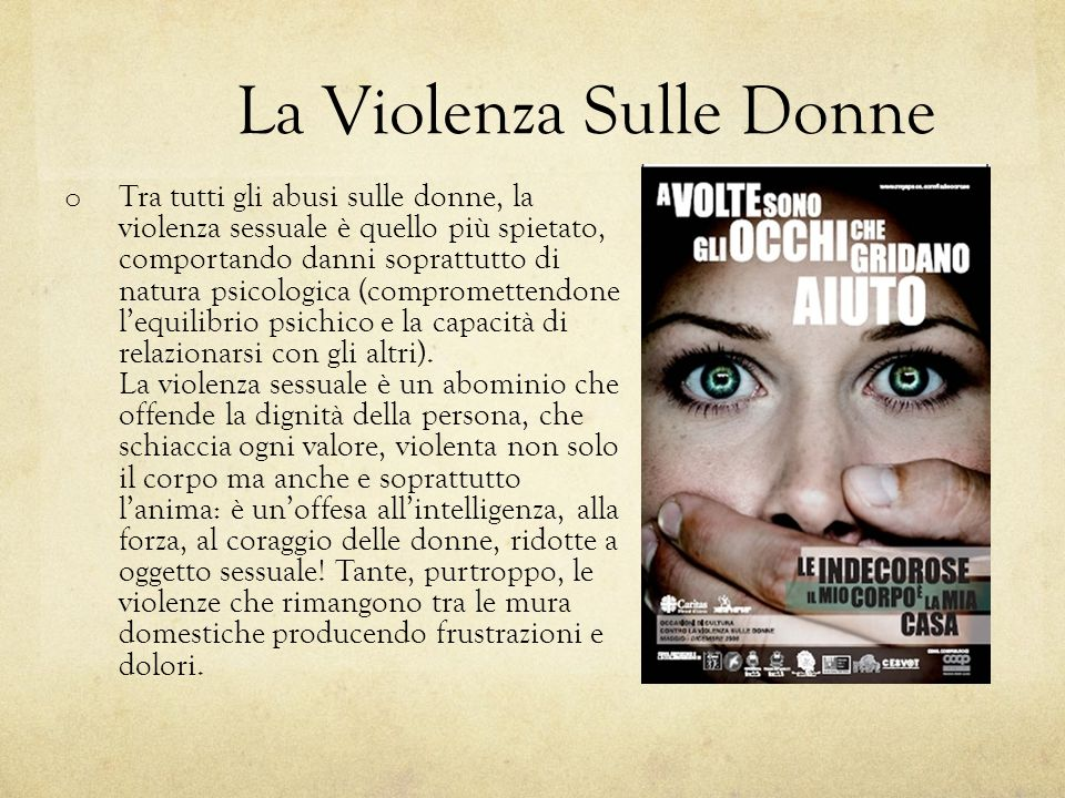 La Violenza Sulle Donne o Tra tutti gli abusi sulle donne, la violenza sessuale è quello più spietato, comportando danni soprattutto di natura psicolo