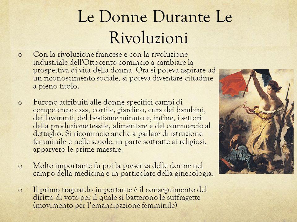 Le Donne Durante Le Rivoluzioni o Con la rivoluzione francese e con la rivoluzione industriale dell'Ottocento cominciò a cambiare la prospettiva di vi