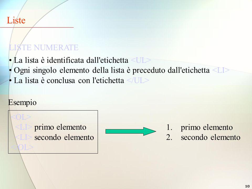 10 LISTE NUMERATE La lista è identificata dall etichetta Ogni singolo elemento della lista è preceduto dall etichetta La lista è conclusa con l etichetta Esempio primo elemento secondo elemento 1.