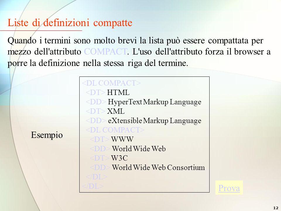 12 Liste di definizioni compatte Quando i termini sono molto brevi la lista può essere compattata per mezzo dell attributo COMPACT.