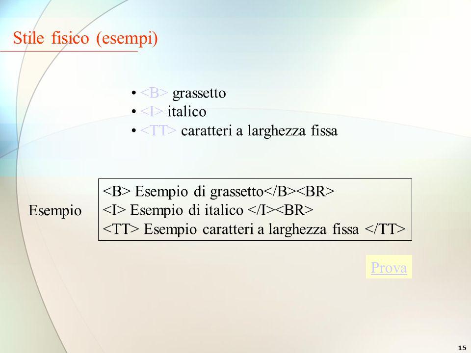 15 Stile fisico (esempi) grassetto italico caratteri a larghezza fissa Esempio di grassetto Esempio di italico Esempio caratteri a larghezza fissa Esempio Prova