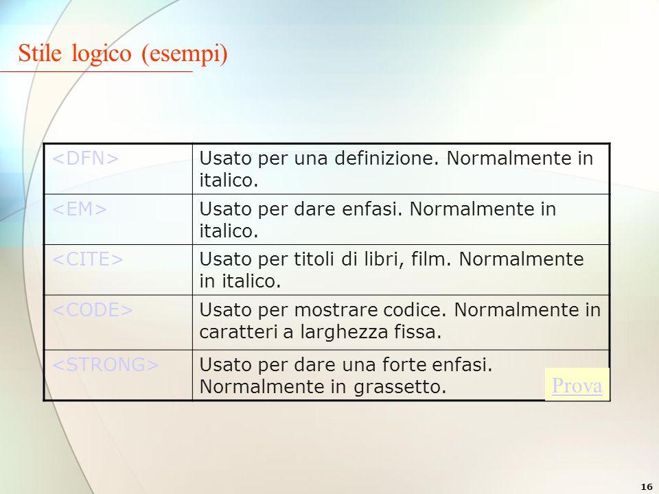 16 Stile logico (esempi) Usato per una definizione.