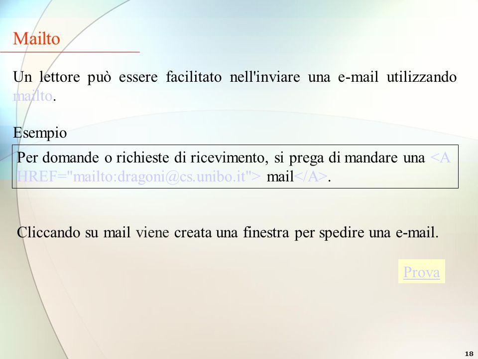 18 Mailto Un lettore può essere facilitato nell inviare una e-mail utilizzando mailto.