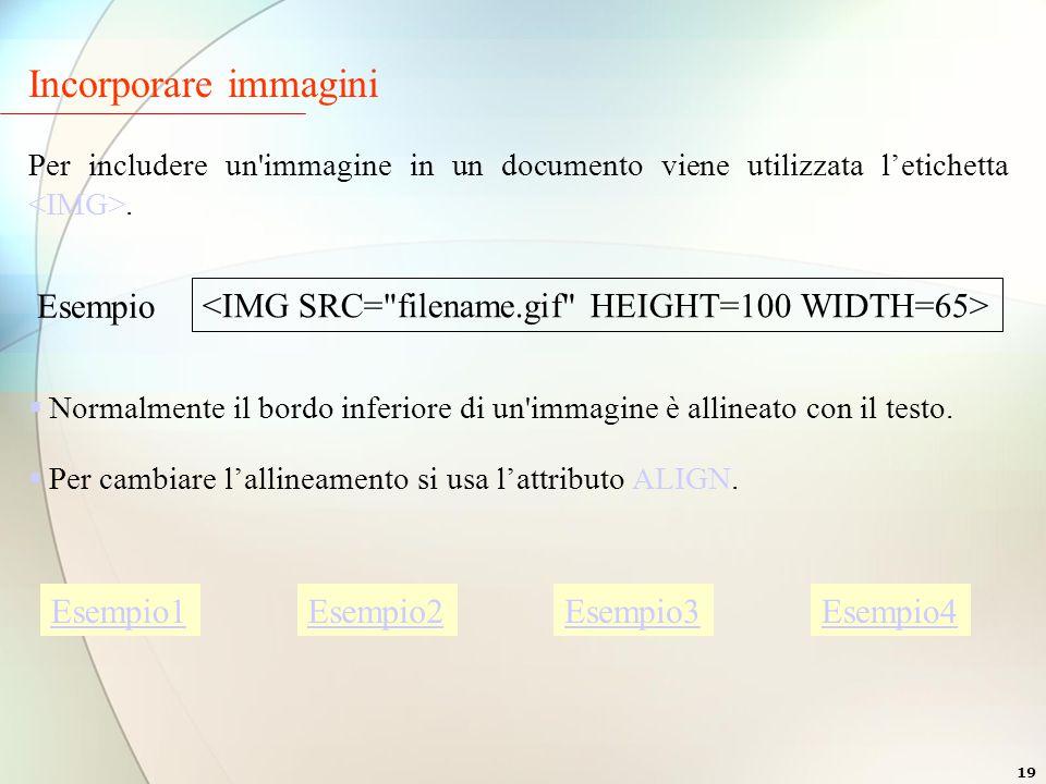19 Incorporare immagini Per includere un immagine in un documento viene utilizzata l'etichetta.
