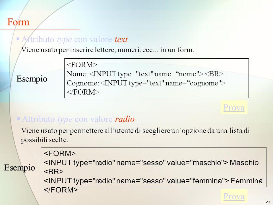 23 Form  Attributo type con valore text Viene usato per inserire lettere, numeri, ecc...