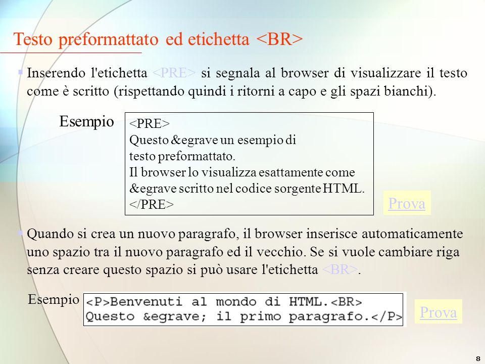 8 Testo preformattato ed etichetta  Inserendo l etichetta si segnala al browser di visualizzare il testo come è scritto (rispettando quindi i ritorni a capo e gli spazi bianchi).