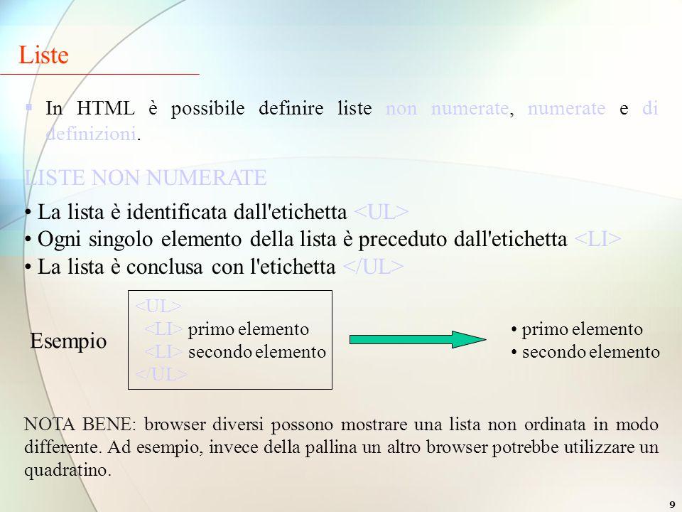 9  In HTML è possibile definire liste non numerate, numerate e di definizioni.