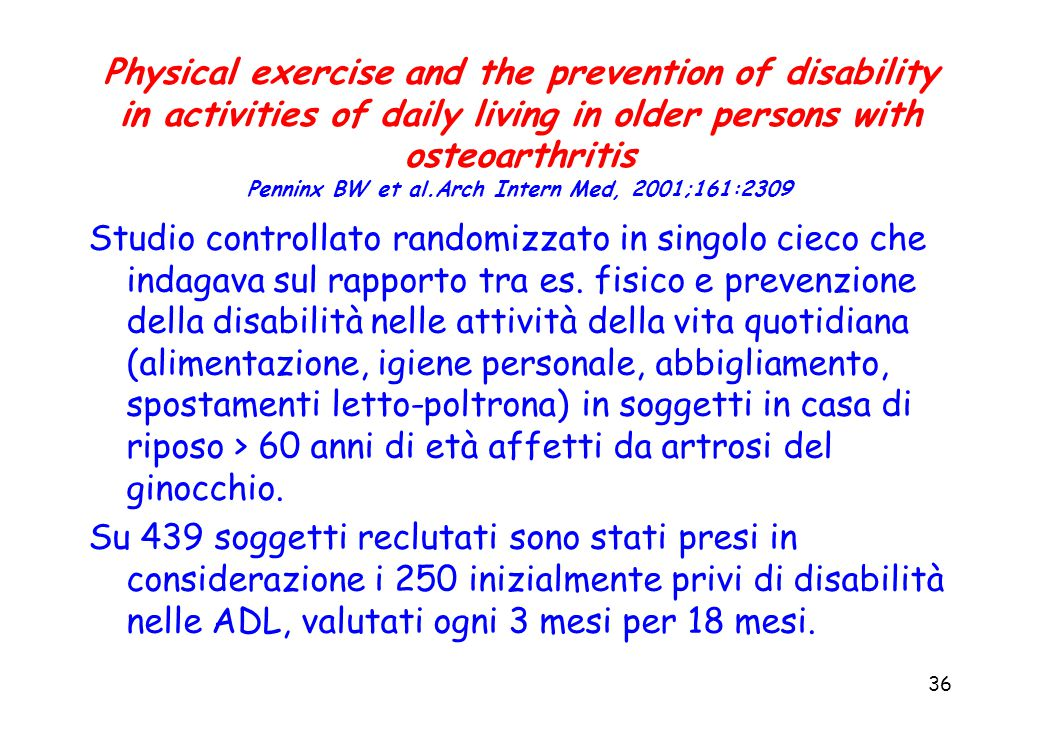 36 Physical exercise and the prevention of disability in activities of daily living in older persons with osteoarthritis Penninx BW et al.Arch Intern