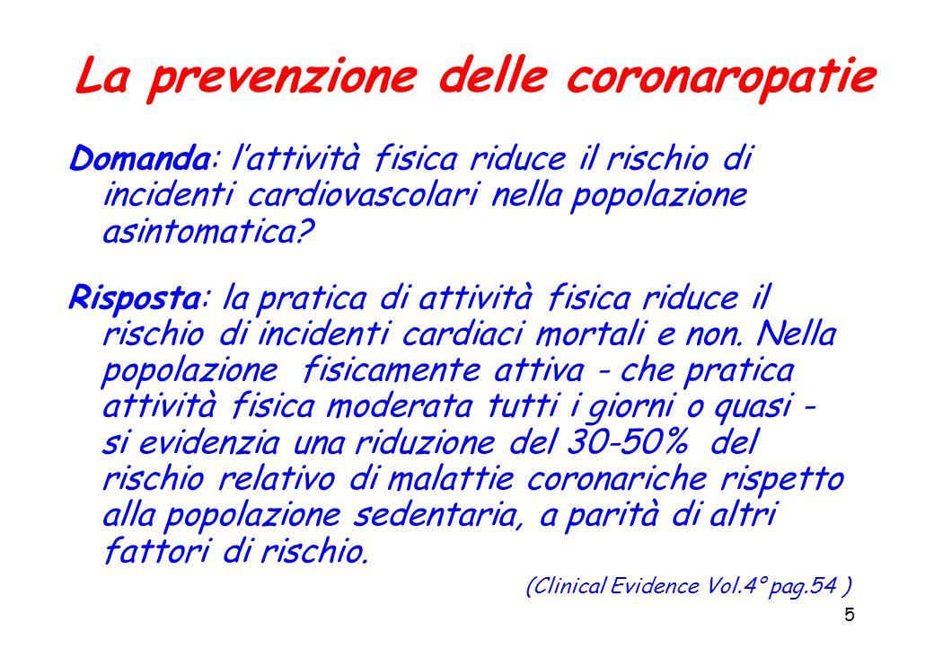 5 La prevenzione delle coronaropatie Domanda: l'attività fisica riduce il rischio di incidenti cardiovascolari nella popolazione asintomatica.