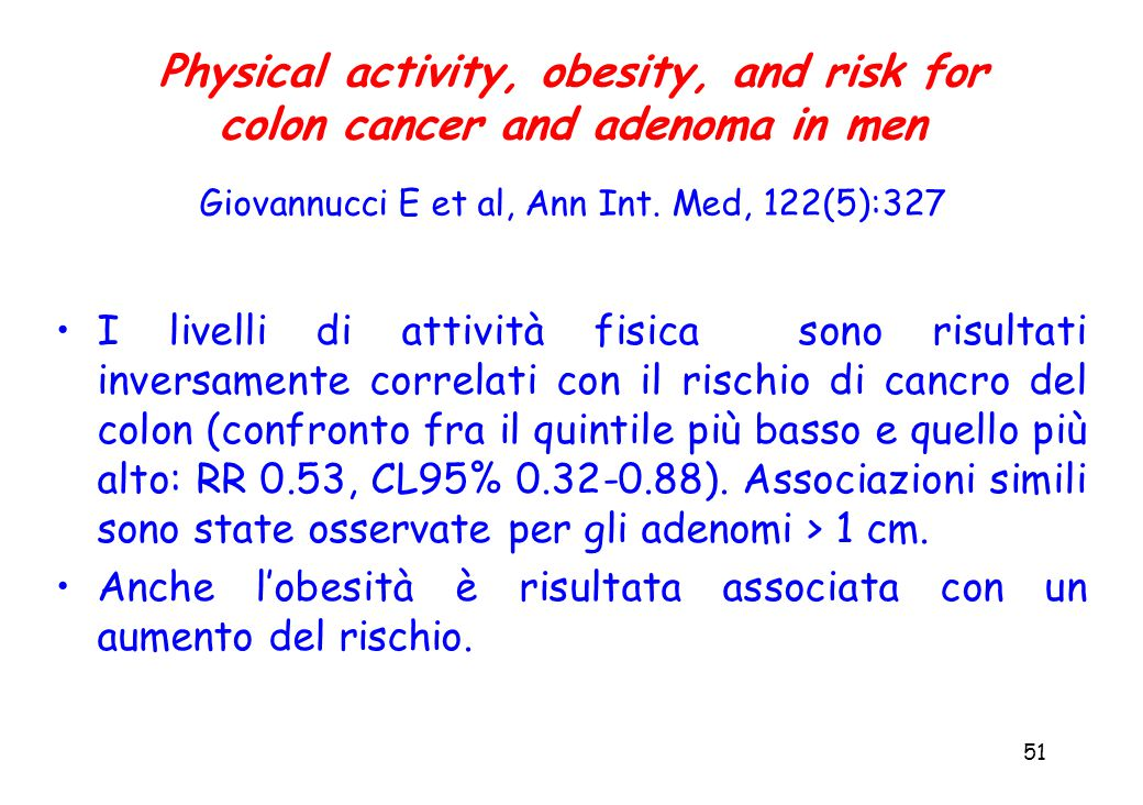 51 Physical activity, obesity, and risk for colon cancer and adenoma in men Giovannucci E et al, Ann Int.