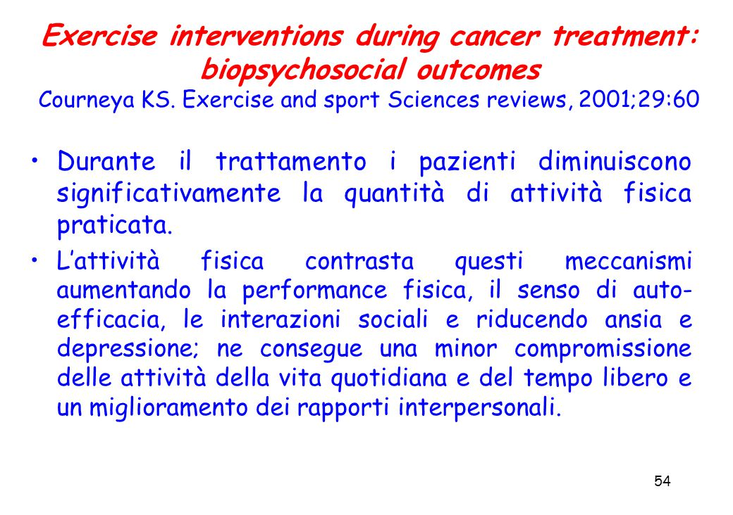 54 Exercise interventions during cancer treatment: biopsychosocial outcomes Courneya KS.