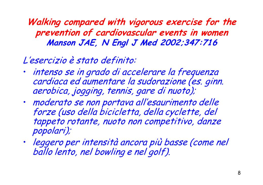 8 Walking compared with vigorous exercise for the prevention of cardiovascular events in women Manson JAE, N Engl J Med 2002;347:716 L'esercizio è sta