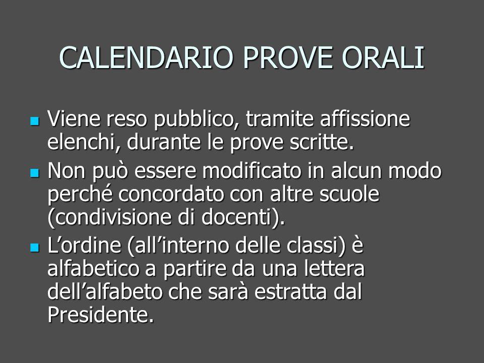 CALENDARIO PROVE ORALI Viene reso pubblico, tramite affissione elenchi, durante le prove scritte.
