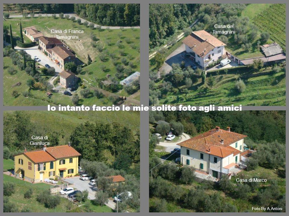 Casa di Marco Casa di Gianluca Casa del Tamagnini Casa di Franca Tamagnini Foto By A.Antoni Io intanto faccio le mie solite foto agli amici