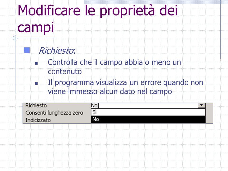 Modificare le proprietà dei campi Richiesto: Controlla che il campo abbia o meno un contenuto Il programma visualizza un errore quando non viene immesso alcun dato nel campo