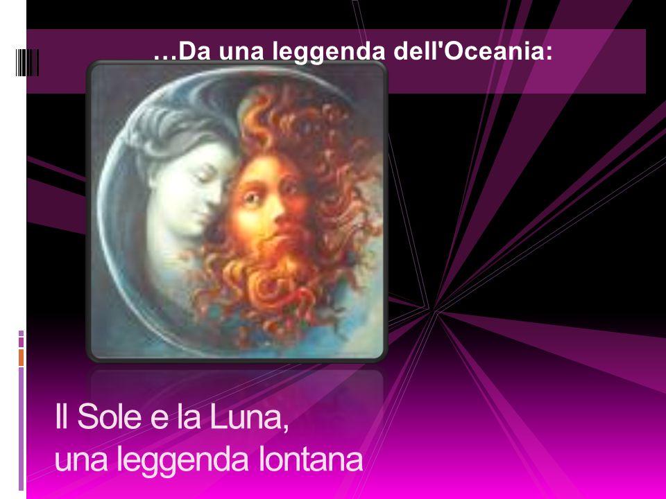 Il Sole e la Luna, una leggenda lontana …Da una leggenda dell Oceania: