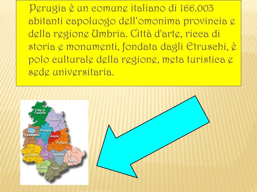 Perugia è un comune italiano di 166.003 abitanti capoluogo dell'omonima provincia e della regione Umbria. Città d'arte, ricca di storia e monumenti, f