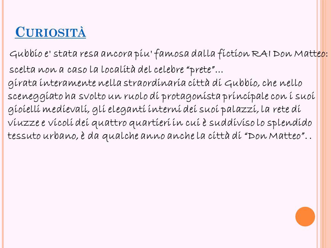 """C URIOSITÀ Gubbio e' stata resa ancora piu' famosa dalla fiction RAI Don Matteo: scelta non a caso la località del celebre """"prete""""… girata interamente"""