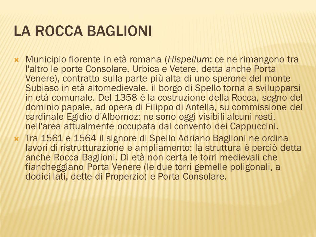LA ROCCA BAGLIONI  Municipio fiorente in età romana (Hispellum: ce ne rimangono tra l'altro le porte Consolare, Urbica e Vetere, detta anche Porta Ve