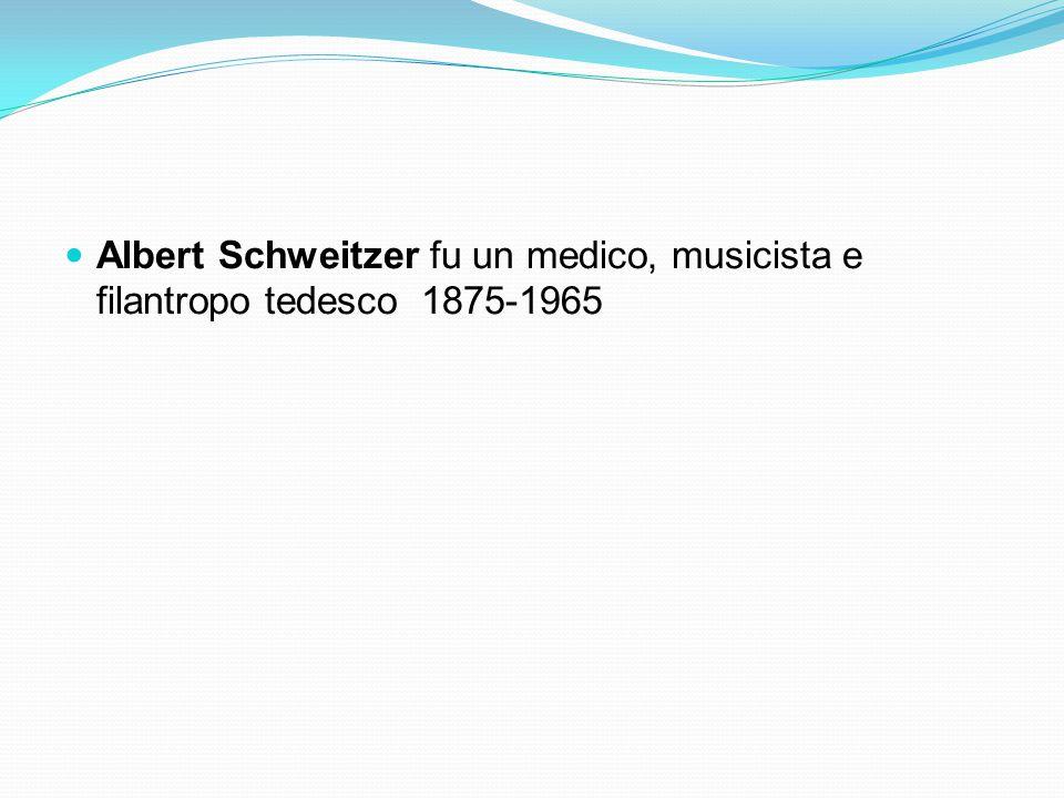 Albert Schweitzer fu un medico, musicista e filantropo tedesco 1875-1965
