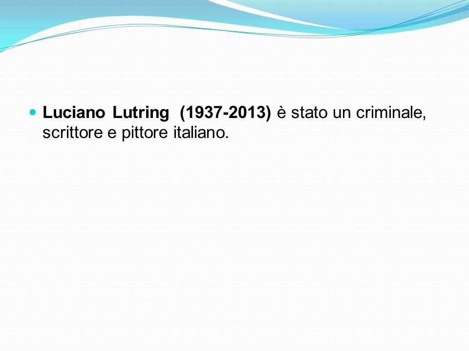 Luciano Lutring (1937-2013) è stato un criminale, scrittore e pittore italiano.