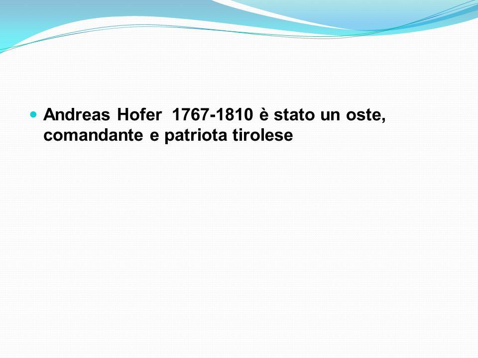Andreas Hofer 1767-1810 è stato un oste, comandante e patriota tirolese