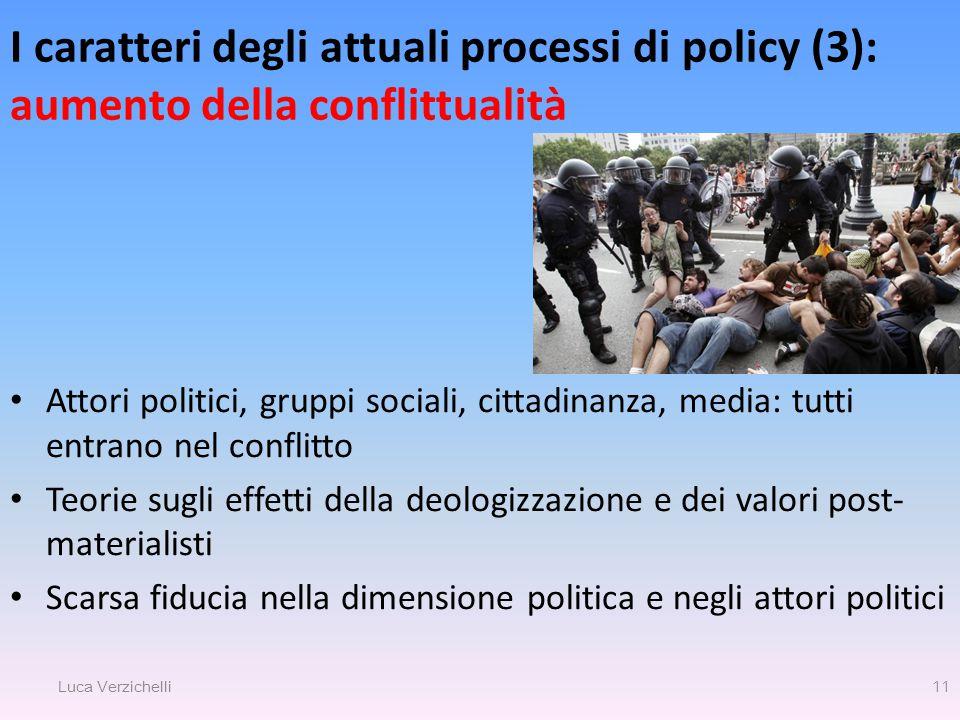 I caratteri degli attuali processi di policy (3): aumento della conflittualità Attori politici, gruppi sociali, cittadinanza, media: tutti entrano nel