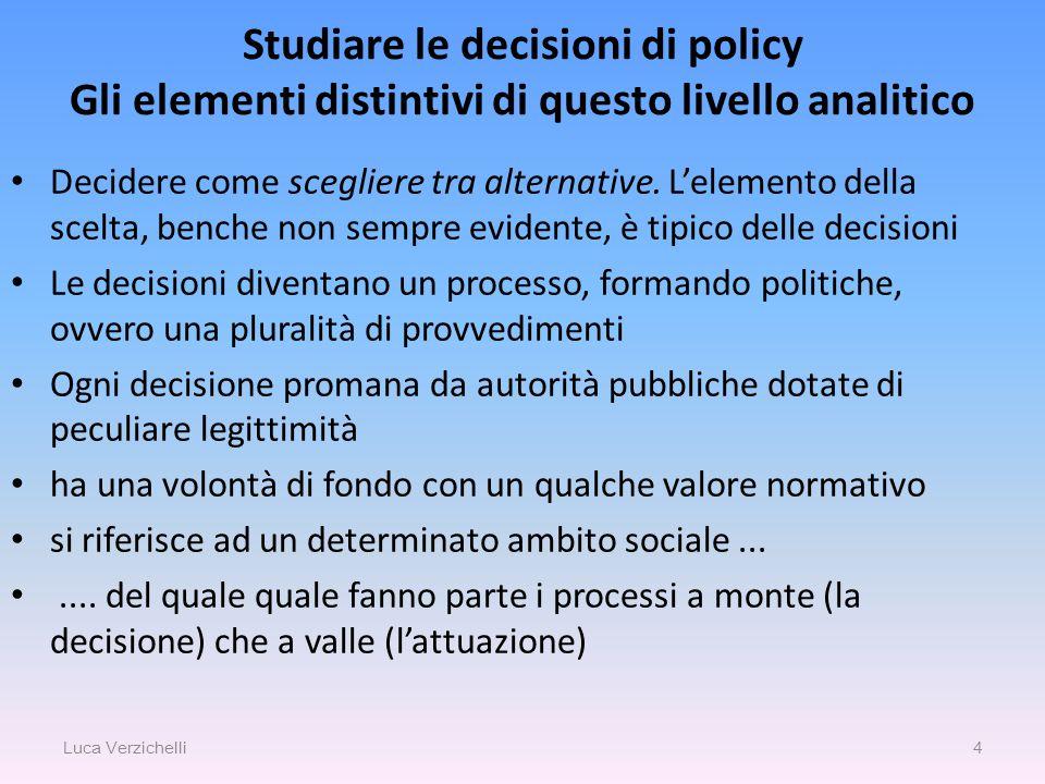 4 Studiare le decisioni di policy Gli elementi distintivi di questo livello analitico Decidere come scegliere tra alternative. L'elemento della scelta