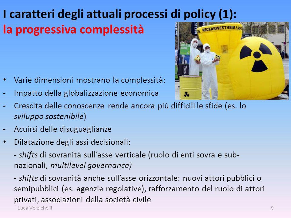 I caratteri degli attuali processi di policy (1): la progressiva complessità Varie dimensioni mostrano la complessità: -Impatto della globalizzazione