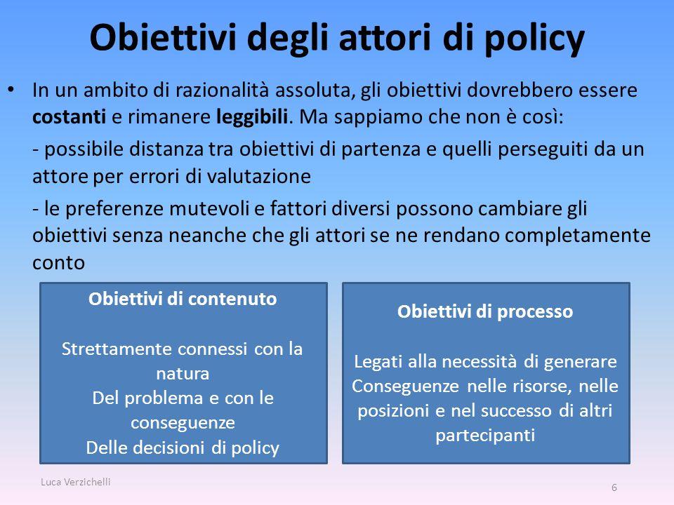 Obiettivi degli attori di policy In un ambito di razionalità assoluta, gli obiettivi dovrebbero essere costanti e rimanere leggibili.
