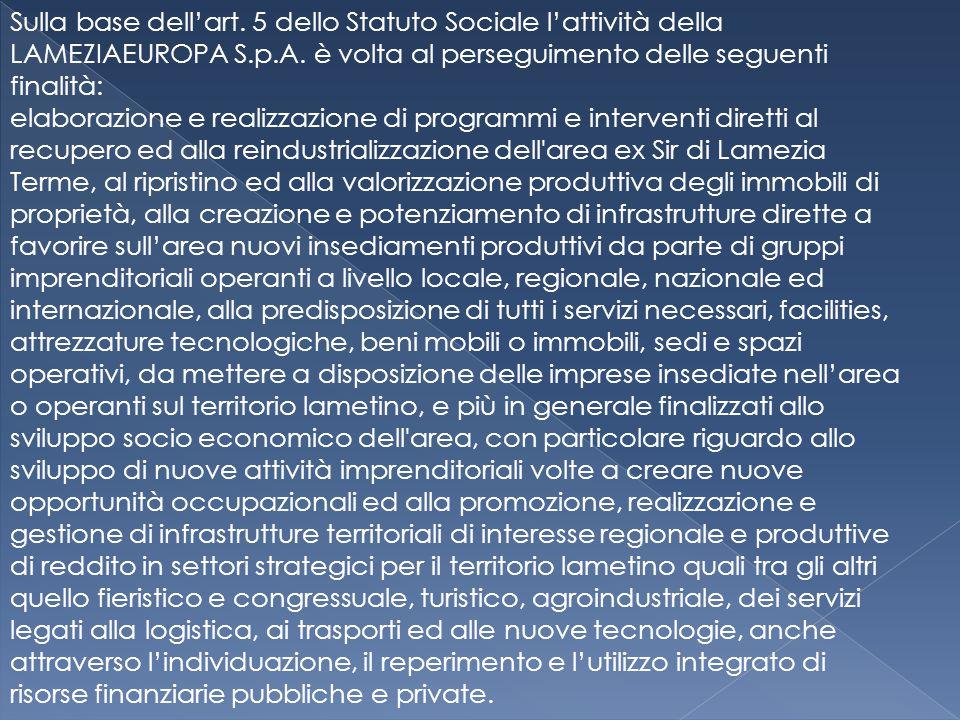 Sulla base dell'art.5 dello Statuto Sociale l'attività della LAMEZIAEUROPA S.p.A.