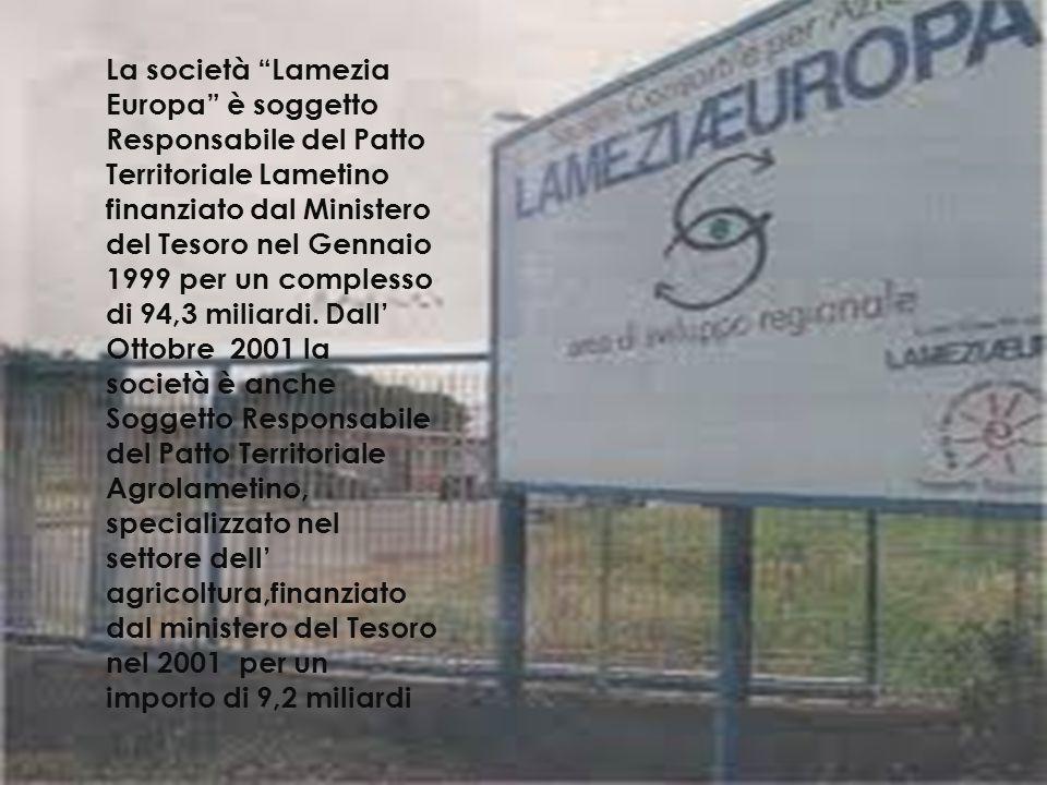La società Lamezia Europa è soggetto Responsabile del Patto Territoriale Lametino finanziato dal Ministero del Tesoro nel Gennaio 1999 per un complesso di 94,3 miliardi.