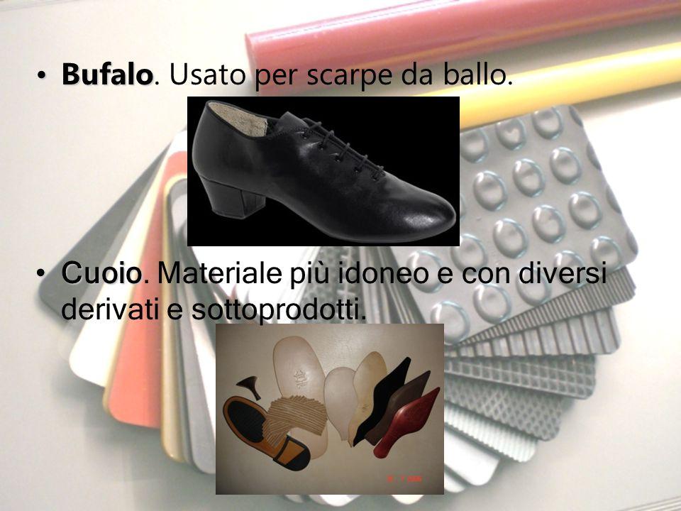 BufaloBufalo. Usato per scarpe da ballo. CuoioCuoio. Materiale più idoneo e con diversi derivati e sottoprodotti.