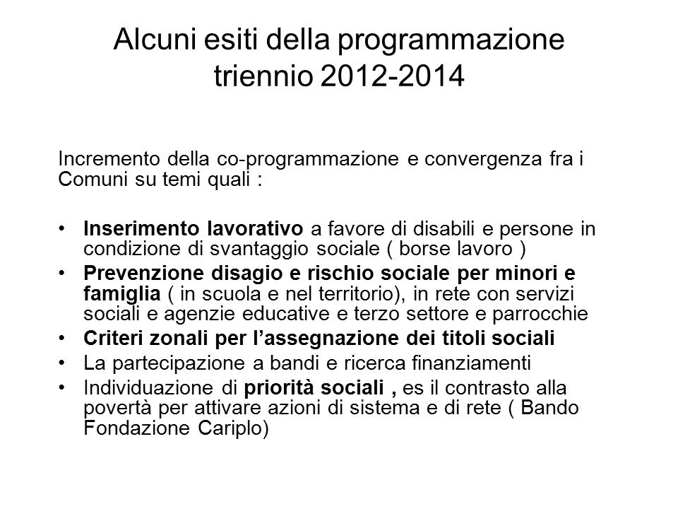 Alcuni esiti della programmazione triennio 2012-2014 Incremento della co-programmazione e convergenza fra i Comuni su temi quali : Inserimento lavorat