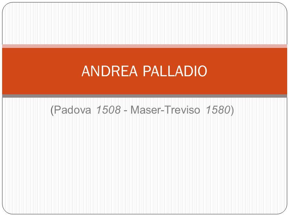 (Padova 1508 - Maser-Treviso 1580) ANDREA PALLADIO