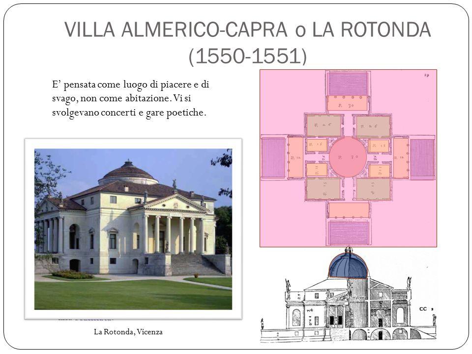 VILLA ALMERICO-CAPRA Loggiato Palladio giustifica la presenza dei loggiati con la motivazione di dar sempre la possibilità di godere della natura circostante, ovunque si volgesse lo sguardo.